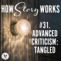 Artwork for How Story Works #31. Advanced Criticism: Tangled