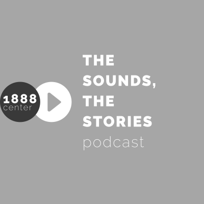 1888 Center: The Sounds The Stories Podcast show image