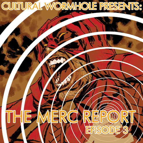 Cultural Wormhole Presents: The Merc Report Episode 3
