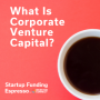 Artwork for Startup Funding Espresso -- What Is Corporate Venture Capital?