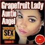 Artwork for Grapefruit Lady Auntie Angel Interview - Ep 13