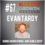 Artwork for Going an Inch Wide, and a Mile Deep with Evan Tardy - BGP 67