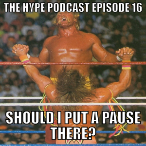 The Hype Podcast Episode 16 - Should I put a pause there? April 12 15