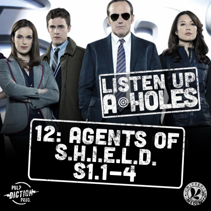 Artwork for Listen Up A-Holes #12. Agents of S.H.I.E.L.D. (S1.1-4)