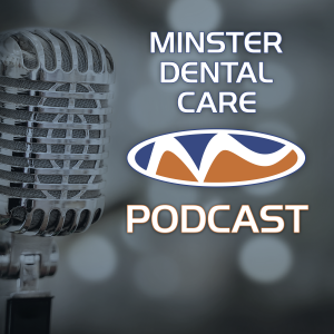 The Minster Dental Care Podcast