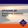Artwork for 026 - Emotional Sobriety - Part 4