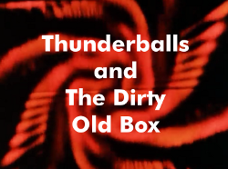 Episode 6: Thunderballs and the Dirty Old Box