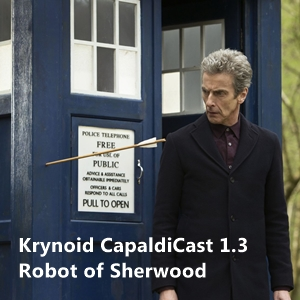 CapaldiCast 1.3 Robot of Sherwood