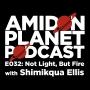 Artwork for E032: Not Light, But Fire with Shimikqua Ellis