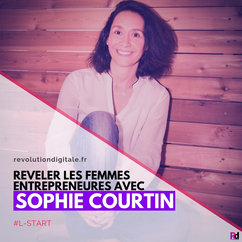 Révéler les femmes entrepreneures, avec Sophie Courtin (L-start)