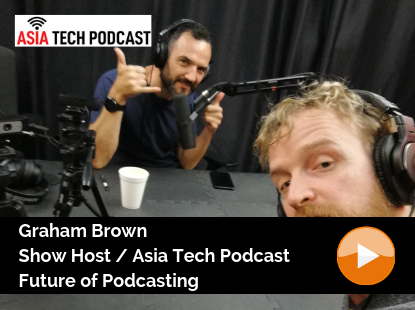 Asia Tech Podcast / Graham Brown / Future of Podcasting