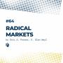 Artwork for 64: Radical Markets (بازارهای رادیکال)