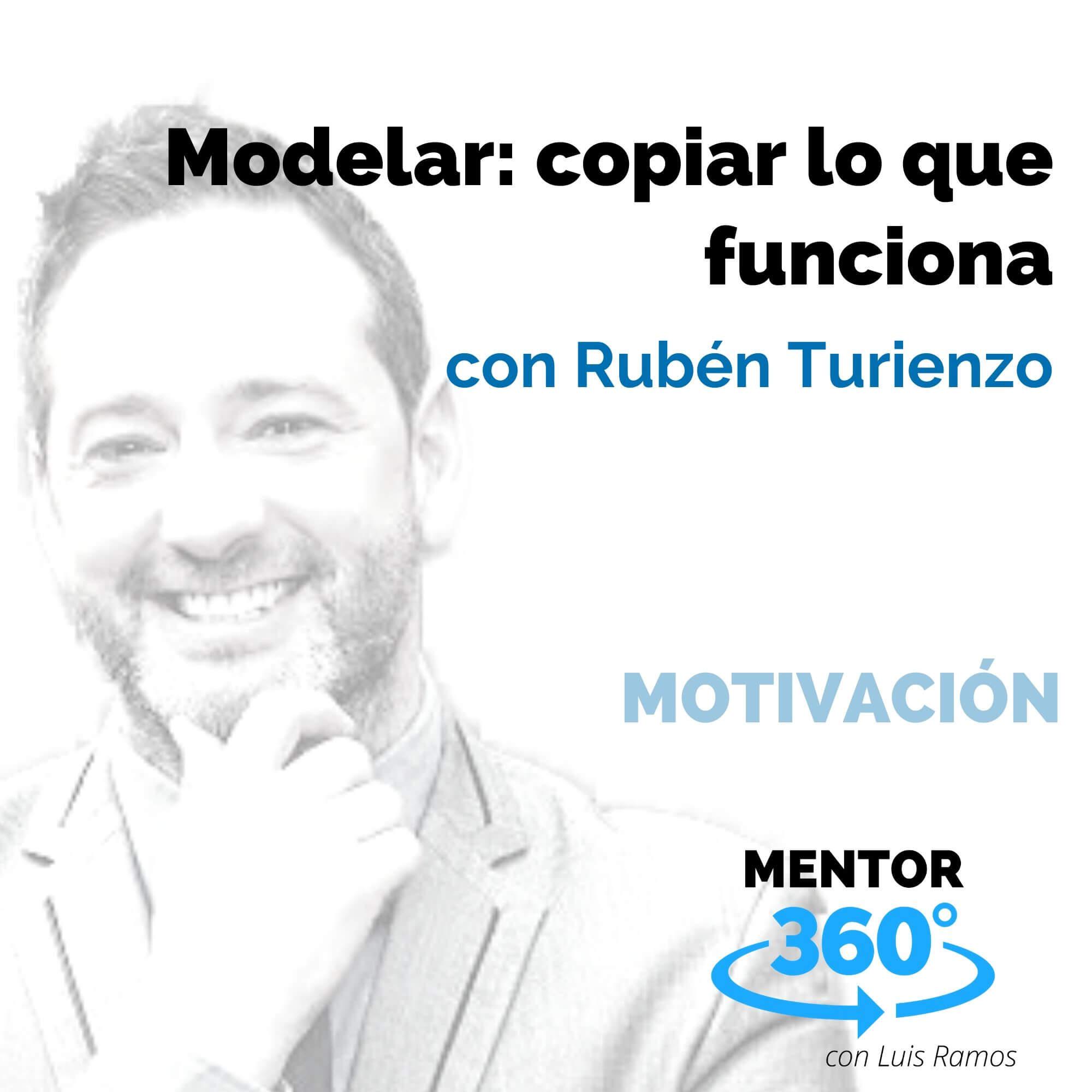 Modelar - Copiar lo que Funciona, con Rubén Turienzo - MOTIVACIÓN
