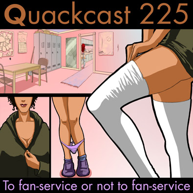 Episode 225 - To Fan-service or not to fan-service