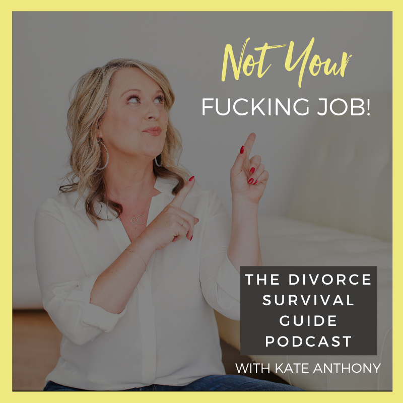 The Divorce Survival Guide Podcast - Not Your F*cking Job