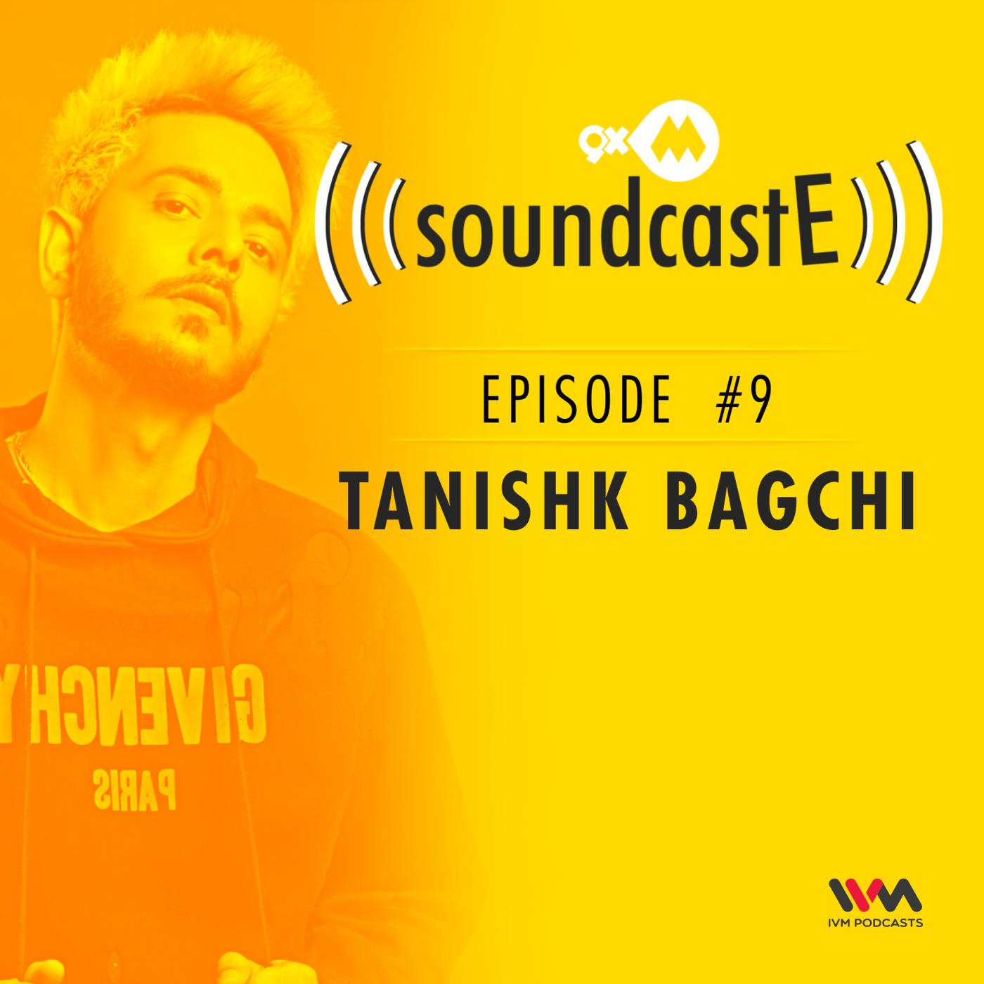 Ep. 09: 9XM SoundcastE with Tanishk Bagchi