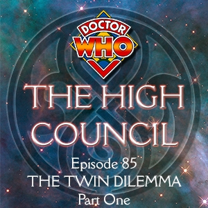 Doctor Who - The High Council Episode 85, The Twin Dilemma Part 1
