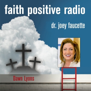 Faith Positive Radio: Dawn Lyons