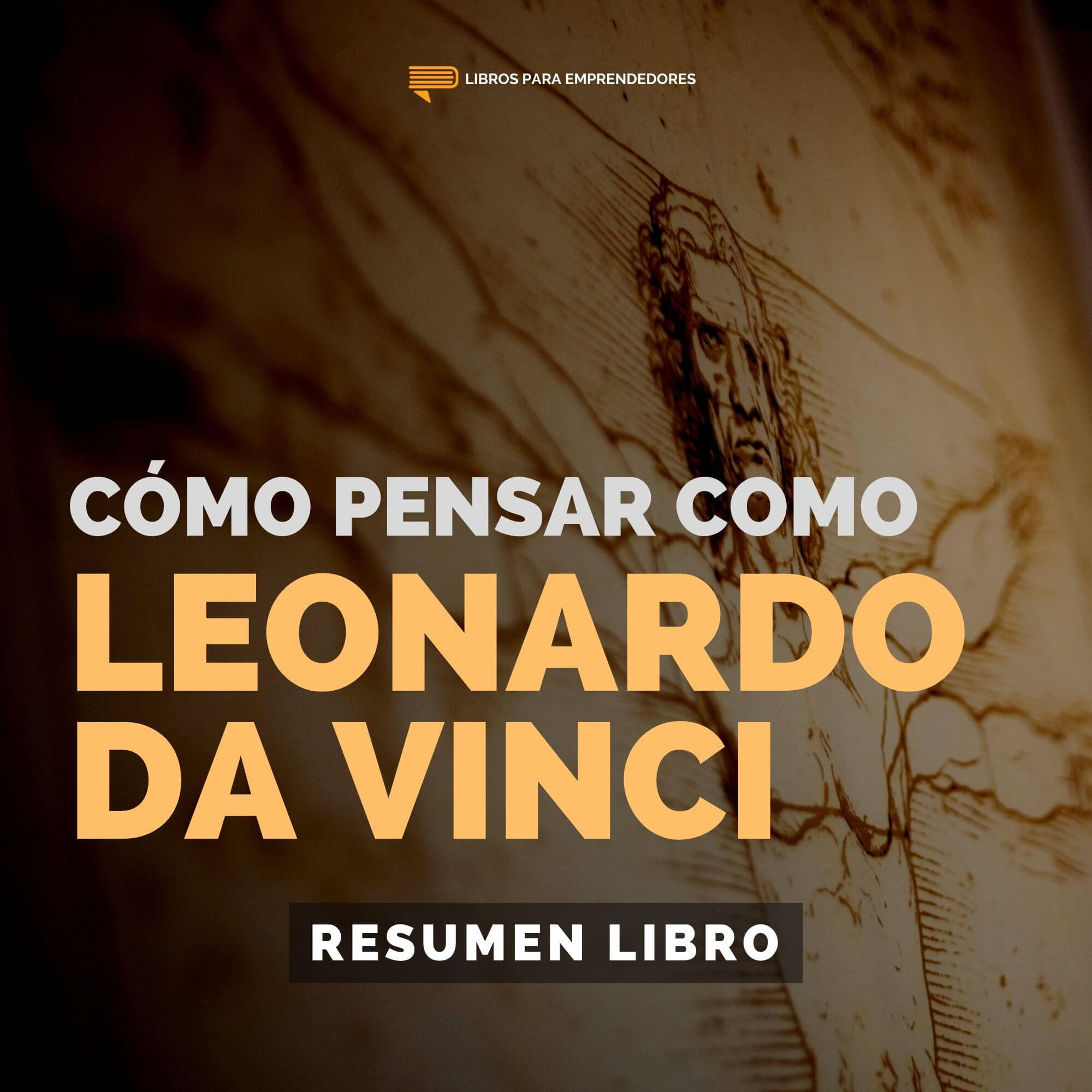 Cómo Pensar Como Leonardo Da Vinci - #128 - Un Resumen de Libros para Emprendedores