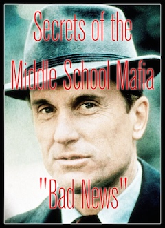 Secrets of the Middle School Mafia: Lesson 3 - Bad News