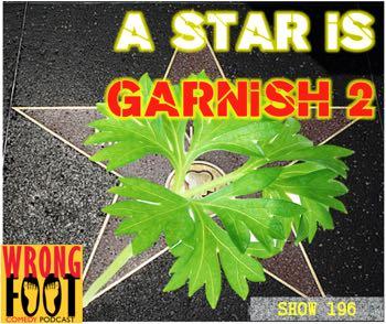EP196--A Star is Garnish Again