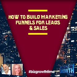 78 - How to Build Marketing Funnels for Leads & Sales