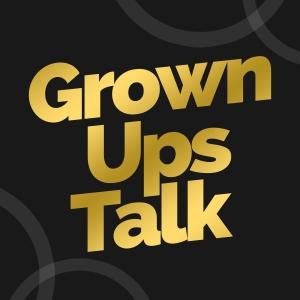 Grown Ups Talk