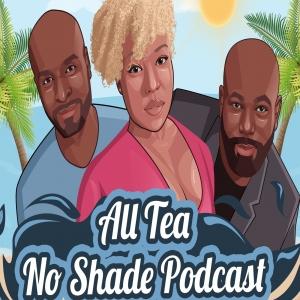 All Tea No Shade Podcast