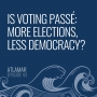 Artwork for Is Voting Passé: More Elections, Less Democracy? [Episode 43]