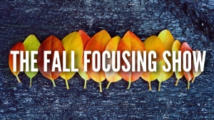 Episode 137: The Fall Focusing Show