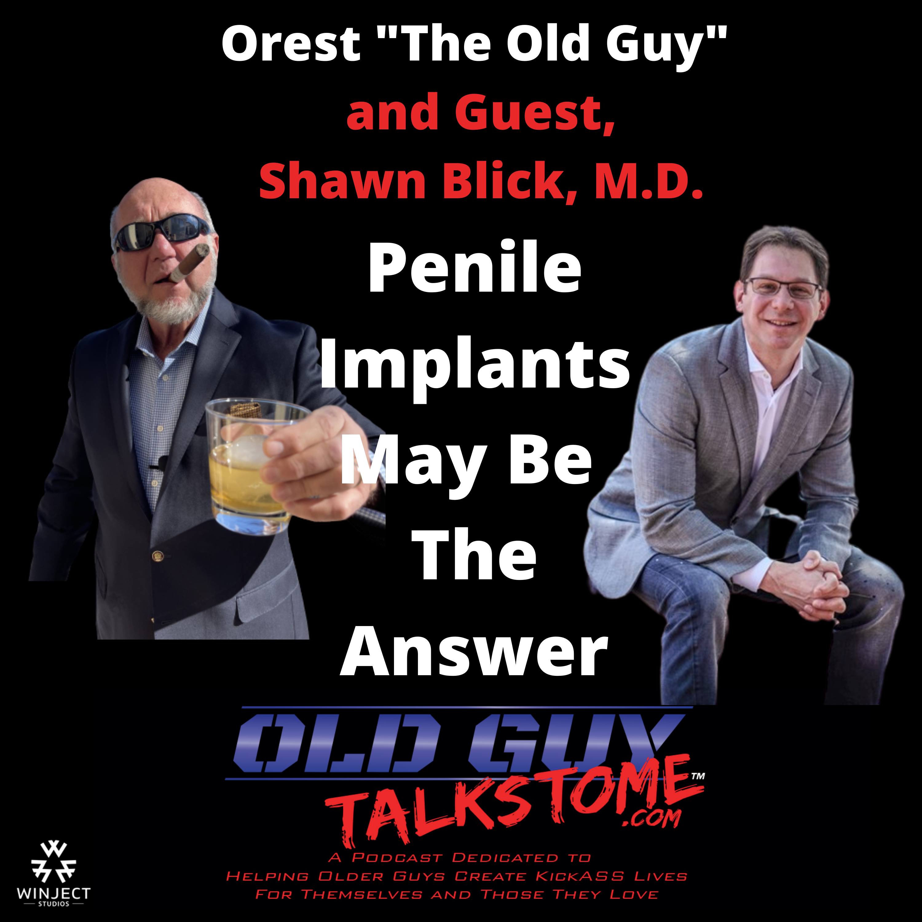 OldGuyTalksToMe - 80.  Penile Implants May Be The Answer with Shawn Blick, M.D.