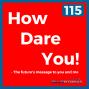 Artwork for 115 How Dare You!