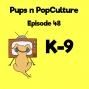 Artwork for Episode 48: K-9