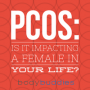 Artwork for Episode #63: PCOS: Is it Impacting a Female in your Life?