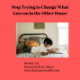 Artwork for 162:  Stop Trying to Change What Goes on in the Other House