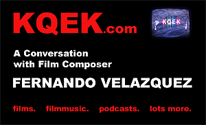KQEK.com -- Interview with film composer Fernando Velazquez