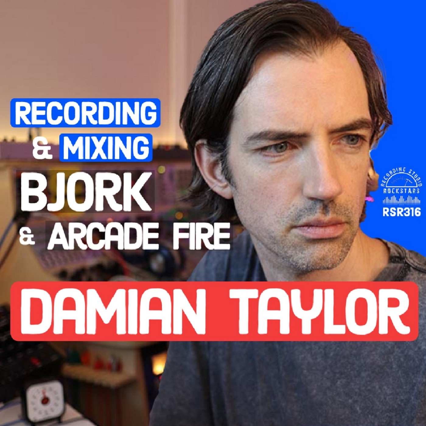 RSR316 - Damian Taylor -  Recording and Mixing Bjork and Arcade Fire