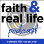 """Artwork for Episode 110 - """"We Believe"""" Faith and Real Life Podcast"""