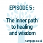 Artwork for EPISODE 5 : The inner path to healing and wisdom