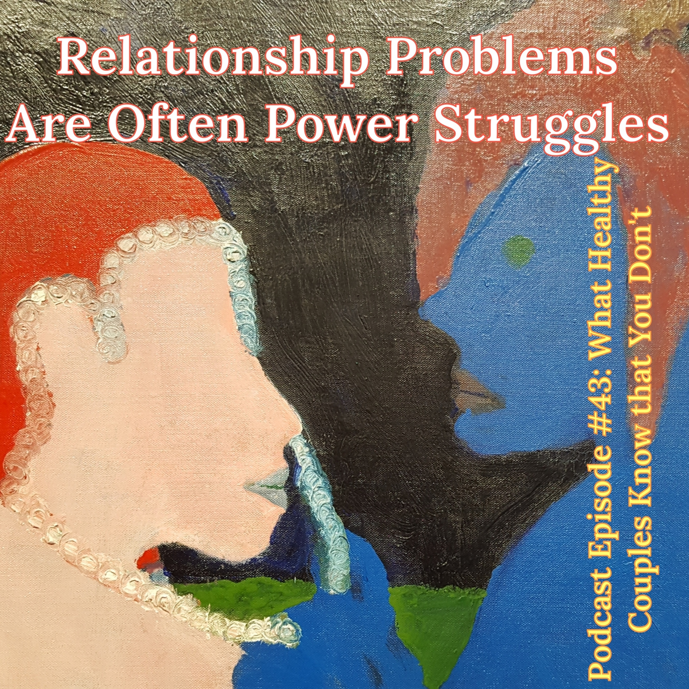 What Healthy Couples Know That You Don't - Relationship Problems are Often Power Struggles
