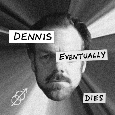 Dennis Eventually Dies show image