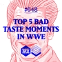 Artwork for #048: Top 5 Bad Taste Moments in WWE