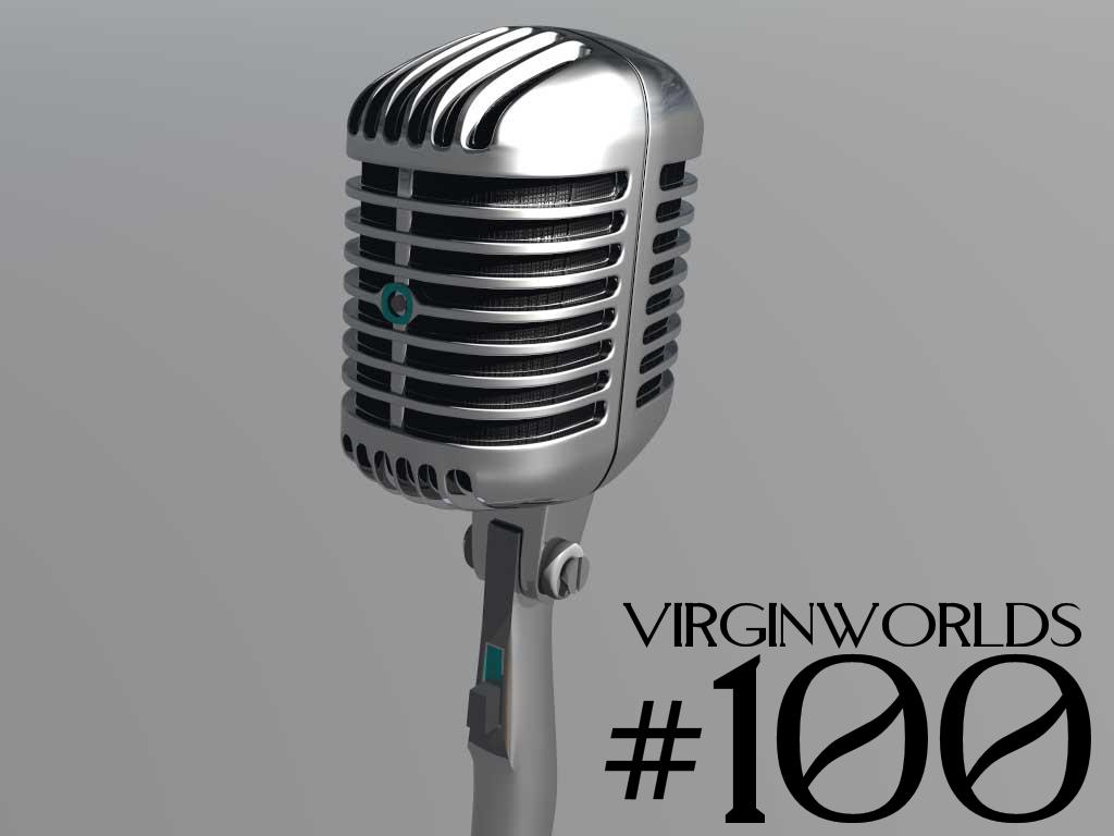 VirginWorlds Podcast #100