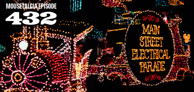 Mousetalgia Episode 432: Main Street Electrical Parade returns; Disneyland with large groups