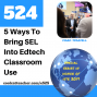 Artwork for 5 Ways To Bring SEL Into Edtech Classroom Use