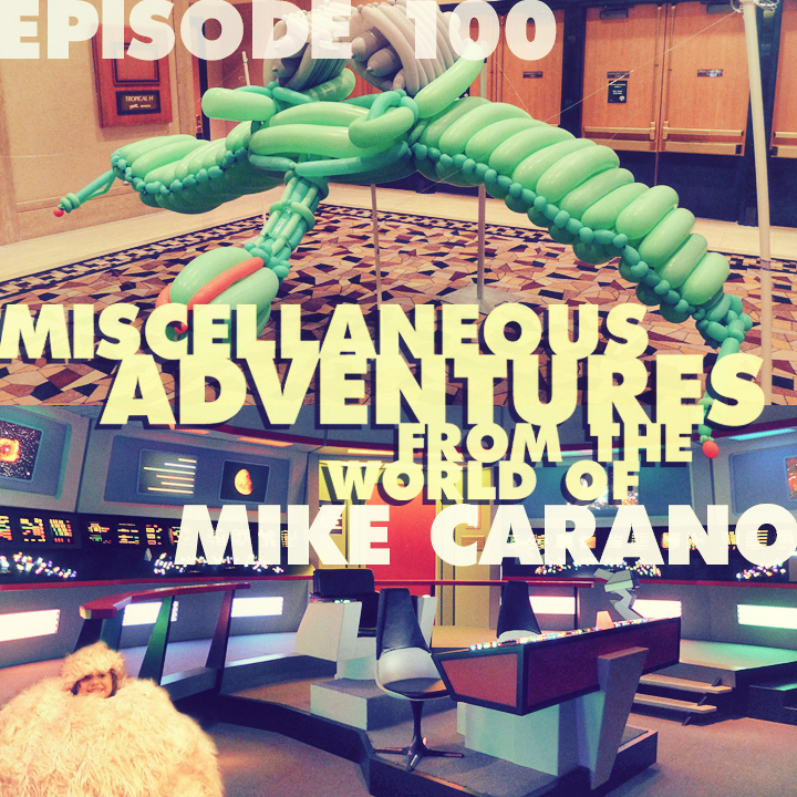 Miscellaneous Adventures from the World of Mike Carano • Episode 100