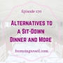 Artwork for #170 - Alternatives to a Sit-Down Dinner and More