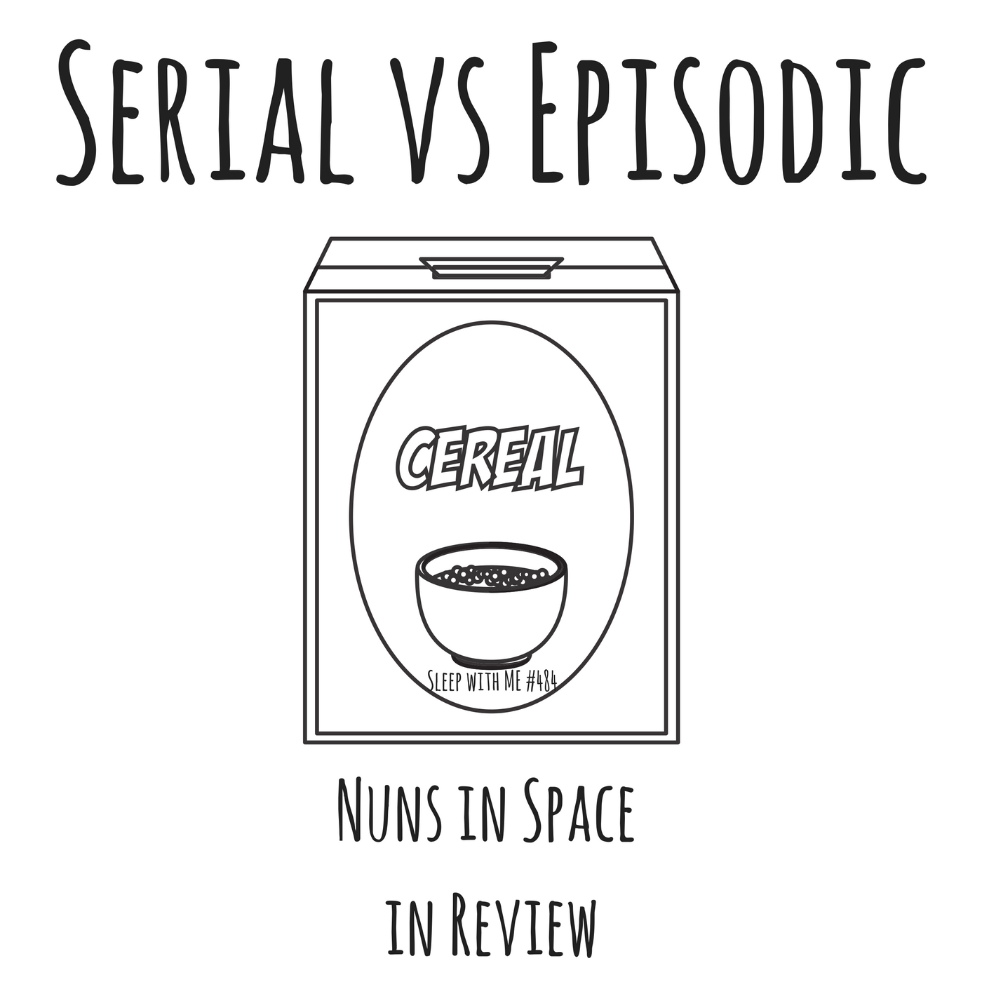 Serial Vs. Episodic | Nuns in Space in Review | Sleep With Me #484