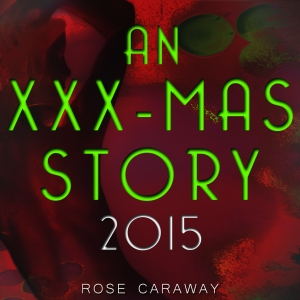 XXX-mas Story 2015 by Rose Caraway