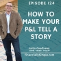 Artwork for Ep. 124: How to make Your P&L tell a Story
